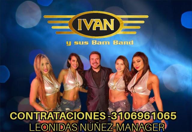 Manager de Iván y Sus Bam Band, El Mejor Artista con La Mejor Orquesta Para Bailes, Ferias, Fiestas, Bodas, Cumpleaños y Eventos Empresariales.