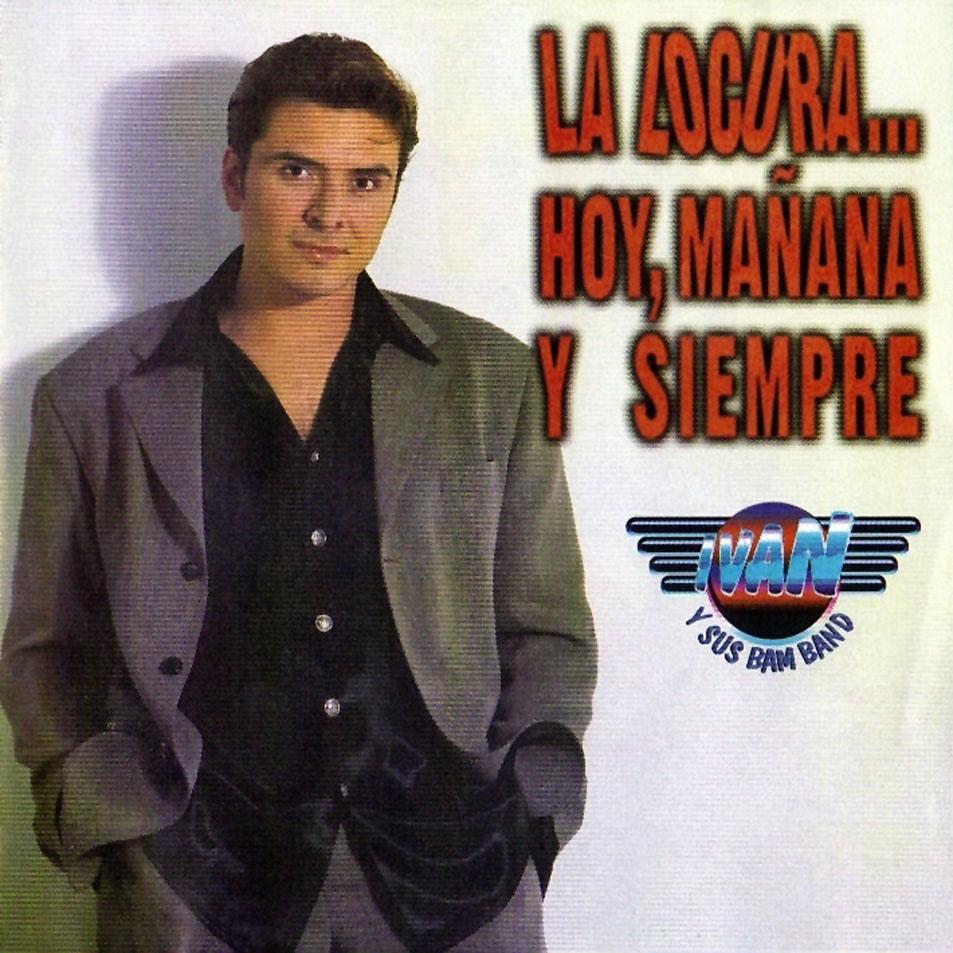Iván y Sus Bam Band - La Locura... Hoy, Mañana Y Siempre, Tercer Disco y Tercer Gran Éxito del Mejor Artista con La mejor Orquesta De La Música tropical Bailable y Cumbia Colombiana. Lanzado en 1.997