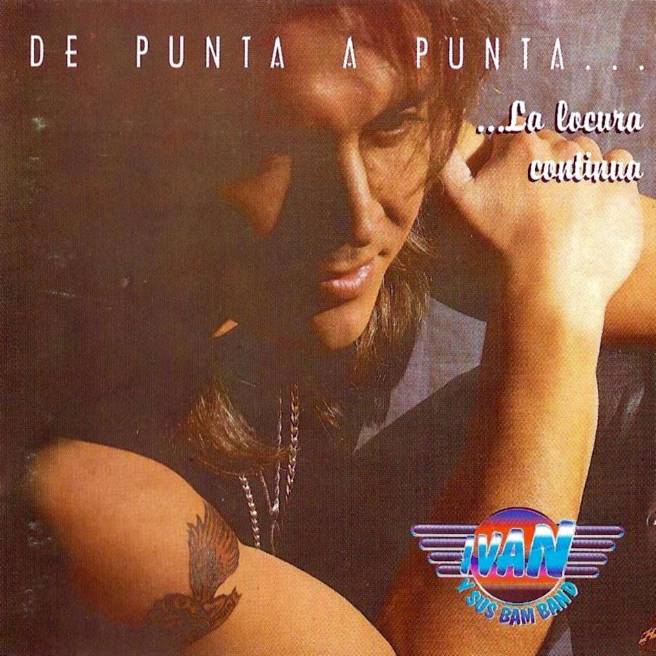 Iván y Sus Bam Band - De Punta A Punta... La Locura Continua, Segundo Disco y Segundo Gran Éxito del Mejor Artista con La mejor Orquesta De La Música tropical Bailable y Cumbia Colombiana.Lanzado en 1.996